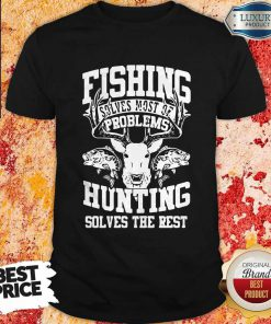 Cute Deer Fishing Solves Most Of My Problems Hunting Solves The Rest Shirt