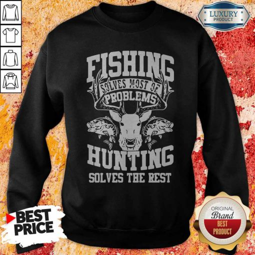 Cute Deer Fishing Solves Most Of My Problems Hunting Solves The Rest Sweatshirt
