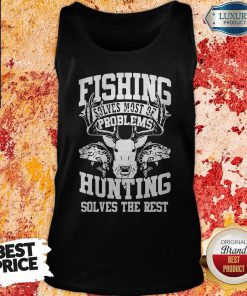 Cute Deer Fishing Solves Most Of My Problems Hunting Solves The Rest Tank Top