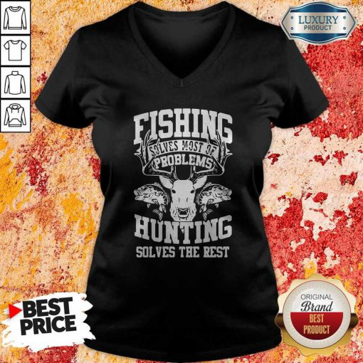 Cute Deer Fishing Solves Most Of My Problems Hunting Solves The Rest V-neck