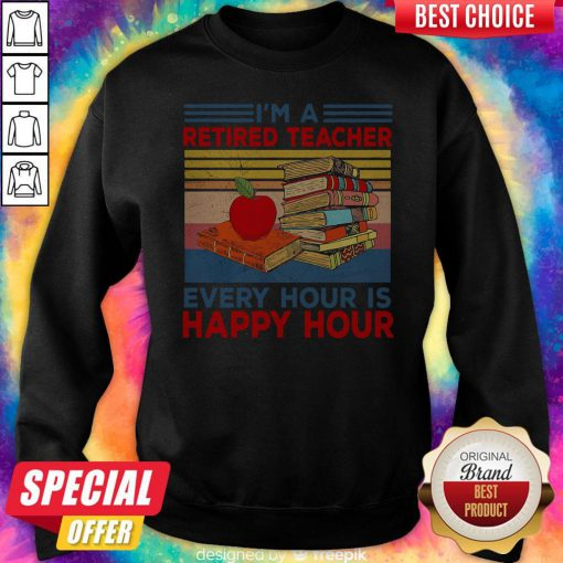 Cute I'm A Retired Teacher Every Hour Is Happy Hour Vintage Retro Sweatshirt