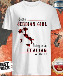 Cute Just A Serbian Girl Living In A Italian World Shirt