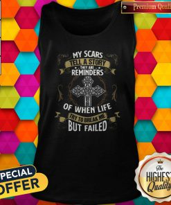 Cute My Scars Tell A Story They Are Reminders Of When Life Try To Break Me But Failed Tank Top