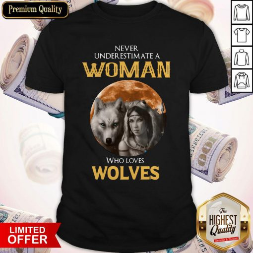 Cute Never Under Estimate A Woman Who Loves Wolves Sunset Shirt