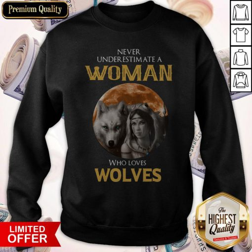 Cute Never Under Estimate A Woman Who Loves Wolves Sunset Sweatshirt