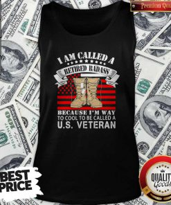 CuteI Am Called A Retired Badass Because I'm Way To Cool To Be Called A Us Veteran American Flag Independence Day Tank Top