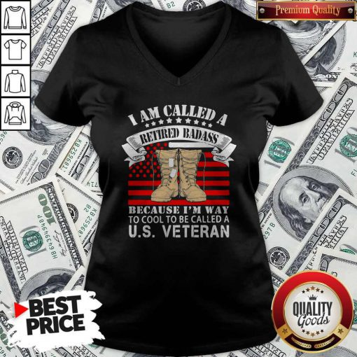 CuteI Am Called A Retired Badass Because I'm Way To Cool To Be Called A Us Veteran American Flag Independence Day V-neck