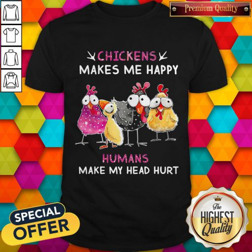 Funny Chickens Makes Me Happy Humans Make My Head Hurt Shirt
