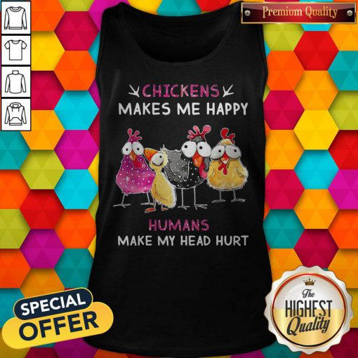 Funny Chickens Makes Me Happy Humans Make My Head Hurt Tank Top