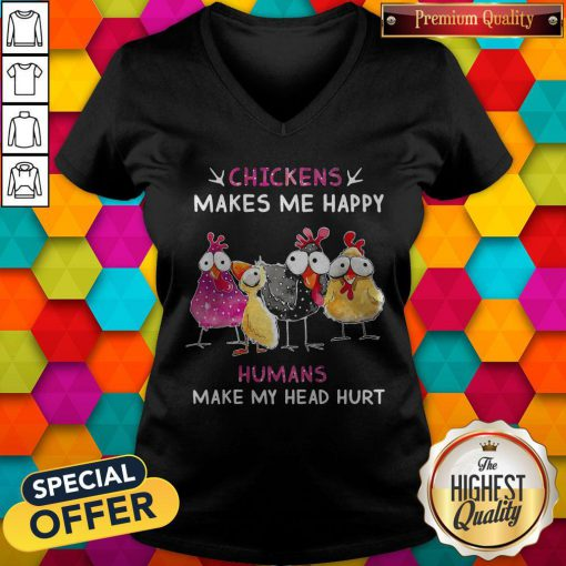 Funny Chickens Makes Me Happy Humans Make My Head Hurt V-neck