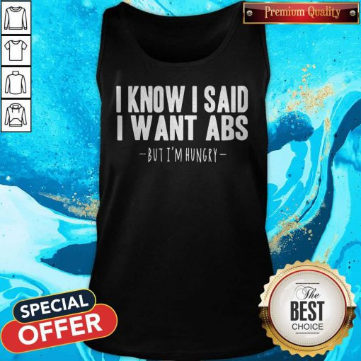 Funny I Know I Said I Want Abs But I'm Hungry Tank Top