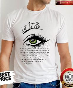 Funny I See Let It Be Eye Shirt