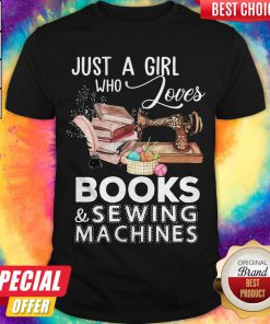Funny Just A Girl Who Loves Books And Sewing Machines Shirt