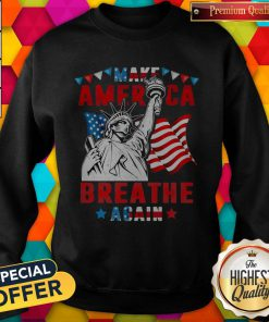 Funny Make America Breathe Again Statue Of Liberty Sweatshirt