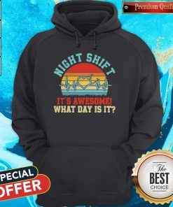 Funny Night Shift It's Awesome What Day Is It Vintage Hoodie