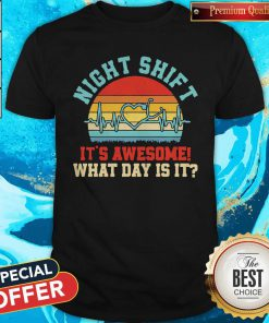 Funny Night Shift It's Awesome What Day Is It Vintage Shirt