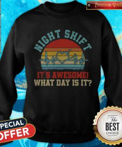 Funny Night Shift It's Awesome What Day Is It Vintage Sweatshirt