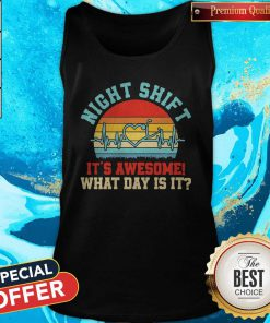 Funny Night Shift It's Awesome What Day Is It Vintage Tank Top