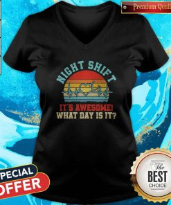 Funny Night Shift It's Awesome What Day Is It Vintage V-neck