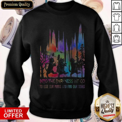 Good Black Cat Into The Darkness We Go To Lose Our Minds And Find Our Souls Sweatshirt