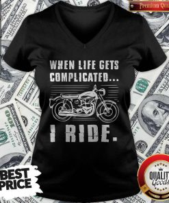 Good Motorcycle When Life Gets Complicated I Ride V-neck