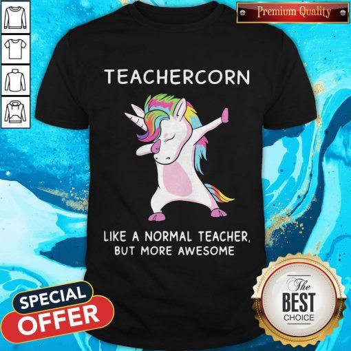 Good Teachercorn Like A Normal Teacher But More Awesome Shirt