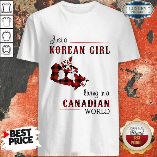 Hot Just A Korean Girl Living-in A Canadian World Shirt