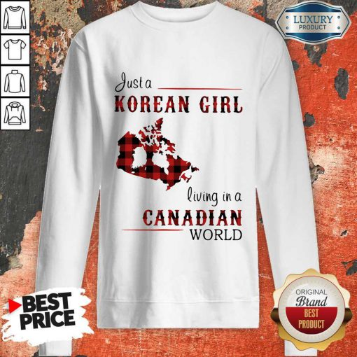 Hot Just A Korean Girl Living-in A Canadian World Sweatshirt