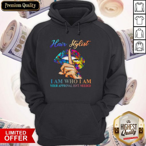 Hot Lips Hair Stylist I Am Who I Am Your Approval Isn't Needed Hoodie