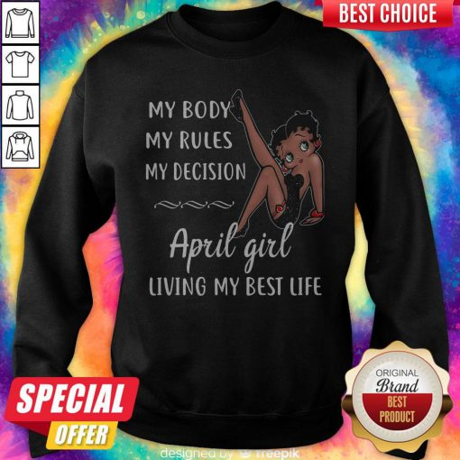 Hot My Body My Rules My Decision August Girl Living My Best Life Lady Sweatshirt