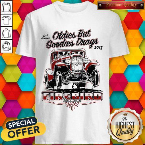 Hot Oldies But Goodies Drags 2013 Firebird Raceway Shirt
