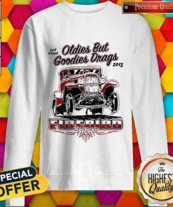 Hot Oldies But Goodies Drags 2013 Firebird Raceway Sweatshirt