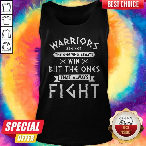 Hot Warriors Are Not The One Who Always Win But The Ones That Always Fight Tank Top