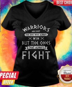 Hot Warriors Are Not The One Who Always Win But The Ones That Always Fight V-neck