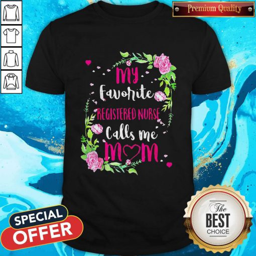Love Flower My Favorite Registered Nurse Calls Me Mom Shirt