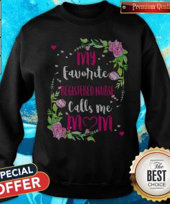 Love Flower My Favorite Registered Nurse Calls Me Mom Sweatshirt
