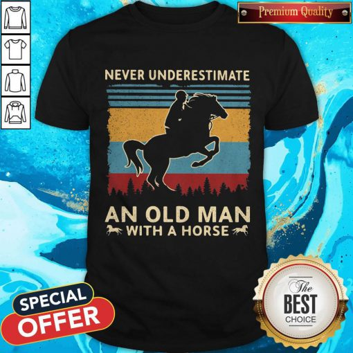Love Never Underestimate An Old Man With A Horse Vintage Retro Shirt