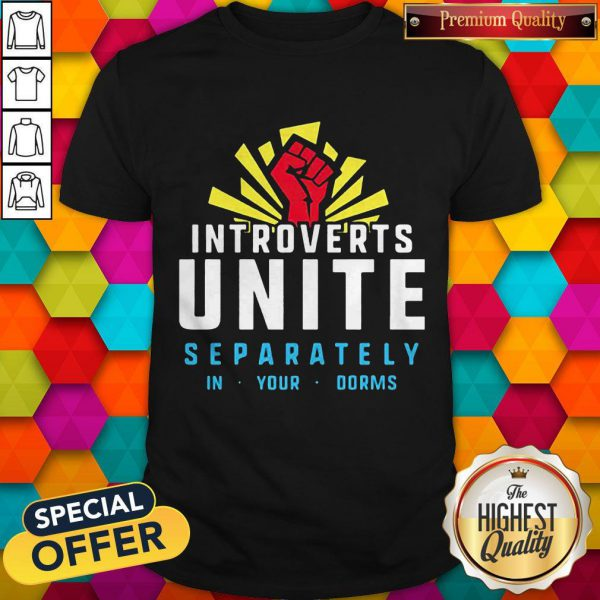 Maybe Introverts Unite Separately In Your Dorms Shirt