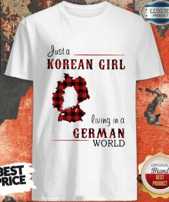 Maybe Just A Korean Girl Living In A German World Shirt
