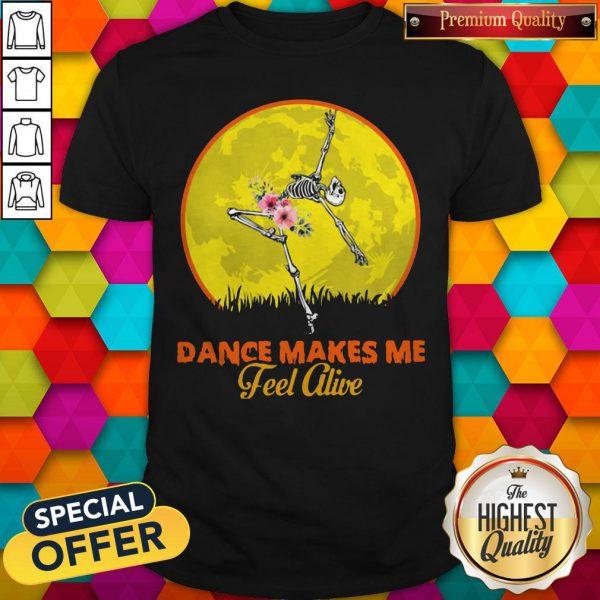Maybe Skeleton Dance Make Me Feel Alive Floral Sunset Shirt