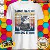 Nice Catnip Made Me Do It Vintage Retro Shirt