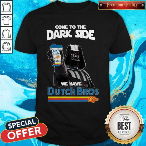 Nice Darth Vader Star War Come To The Dutch Bros Coffee Shirt