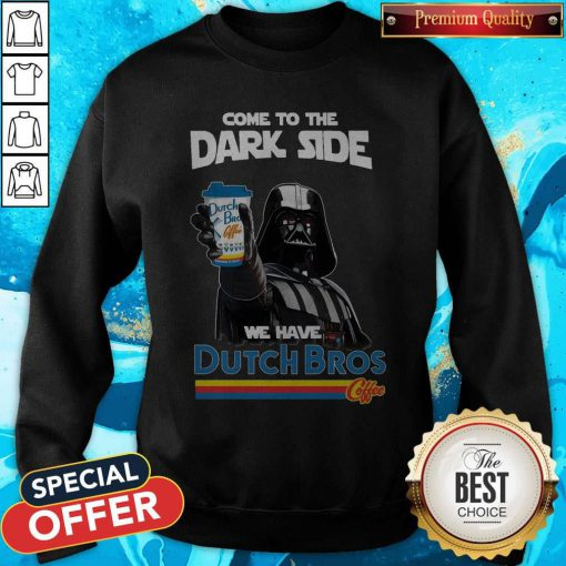 Nice Darth Vader Star War Come To The Dutch Bros Coffee Sweatshirt