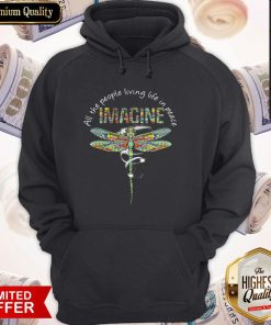 Nice Dragonfly All The People Living Life In Peace Imagine Hoodie