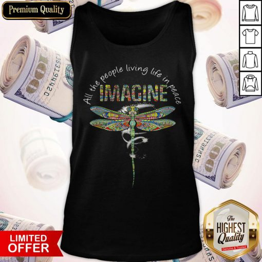 Nice Dragonfly All The People Living Life In Peace Imagine Tank Top