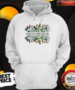 Nice Flower Always Stay Humble And Kin Hoodie