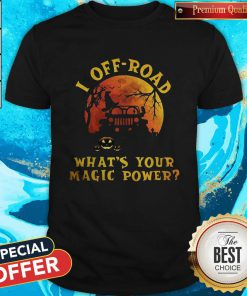 Nice Halloween Jeep I Off Road What's Your Magic Power Shirt
