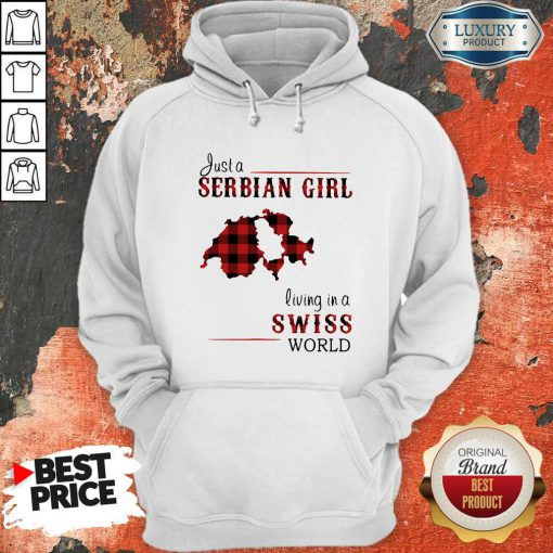 Nice Just A Serbian Girl Living In A Swiss World Hoodie