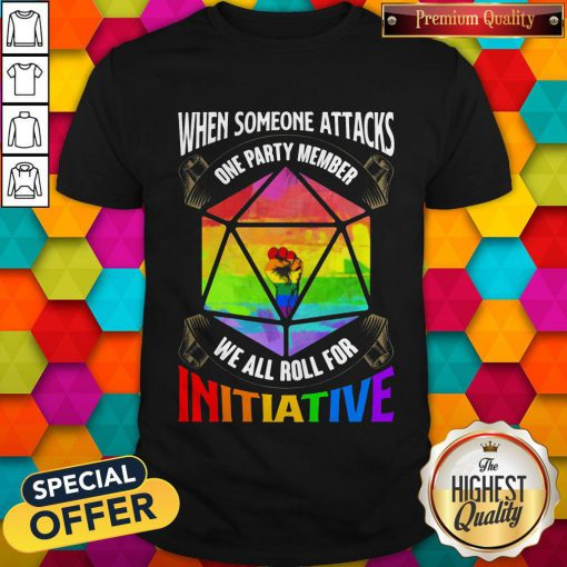 Nice Lgbt When Someone Attacks One Party Member We All Roll For Initiative Shirt