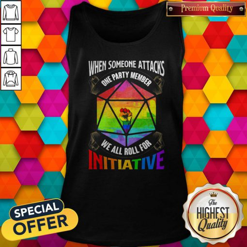 Nice Lgbt When Someone Attacks One Party Member We All Roll For Initiative Tank Top